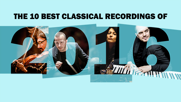The 10 Best Classical Recordings of 2016