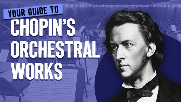 Your Guide to Chopin's Orchestral Works